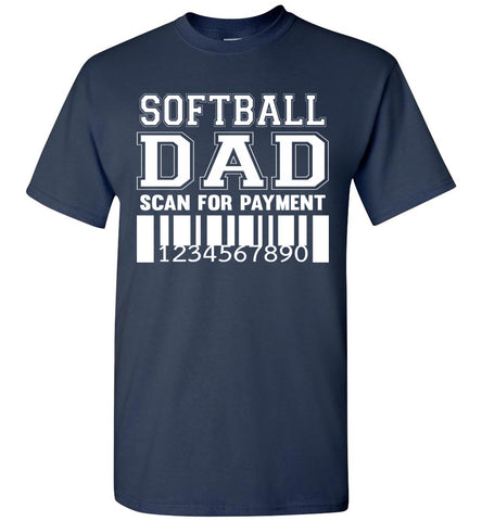 Image of Softball Dad Scan For Payment Funny Softball Dad Shirts navy