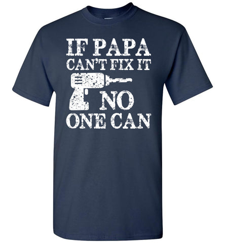 Image of If Papa Can't Fix It No One Can Papa Tshirts navy