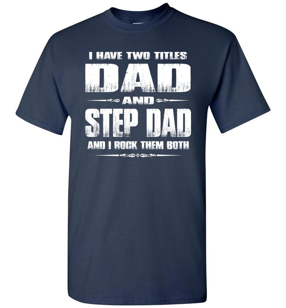Dad And Step Dad And I Rock Them Both Step Dad T Shirts Gildan navy