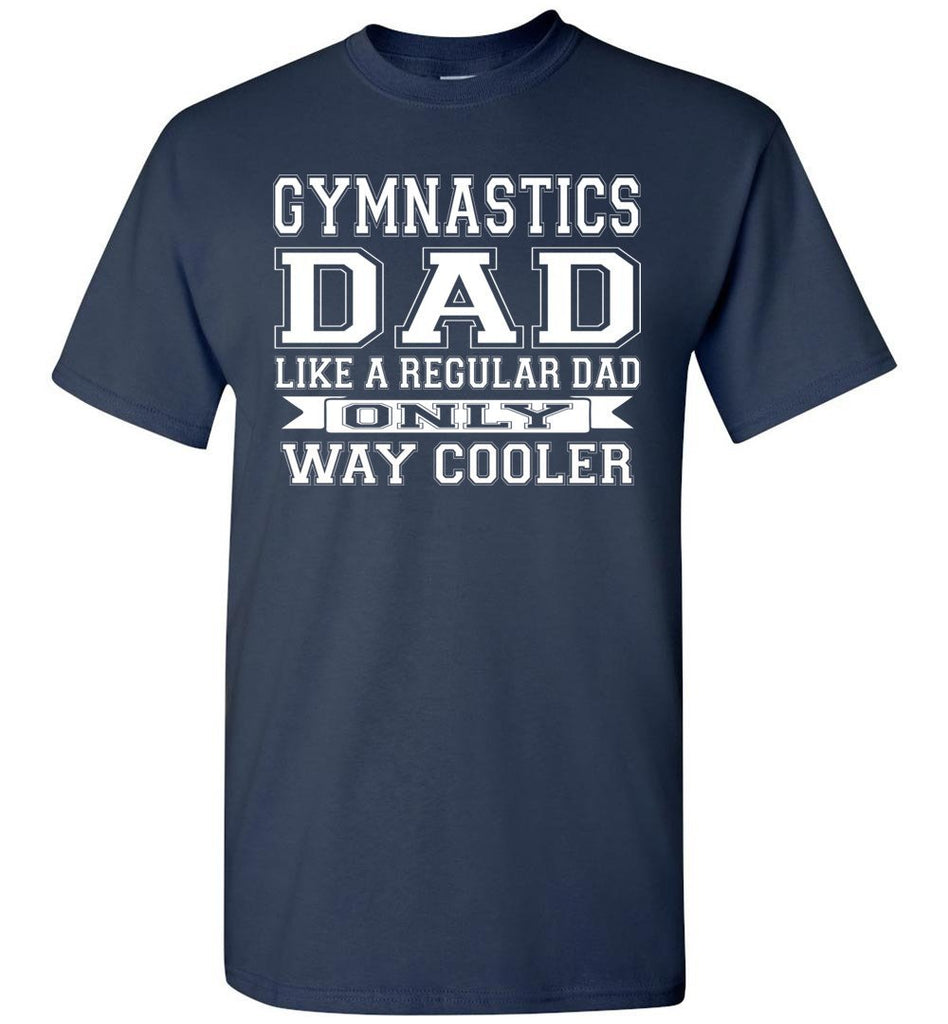 Like A Regular Dad Only Way Cooler Funny Gymnastics Dad Shirts navy