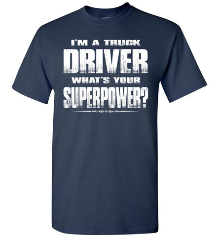 Image of I'm A Truck Driver Whats Your Superpower? Funny Trucker Shirts navy
