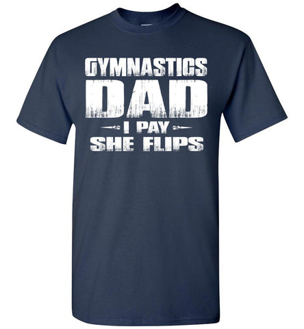 Image of Gymnastics Dad Shirt I Pay She Flips Funny Gymnastics Dad Shirts navy