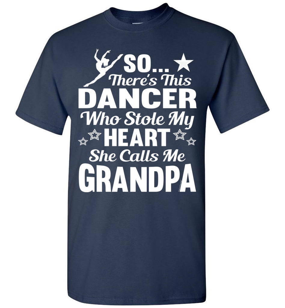 Dance Grandpa T Shirt | So There's This Dancer Who Stole My Heart She Calls Me Grandpa navy