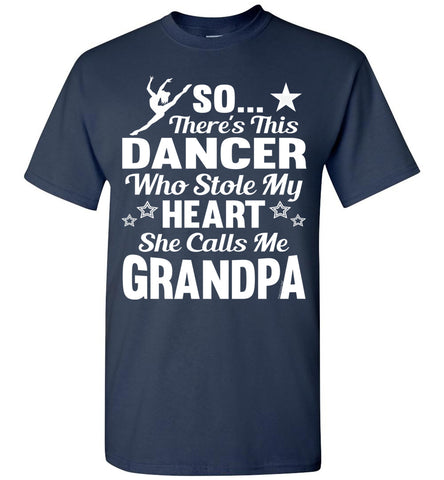 Image of Dance Grandpa T Shirt | So There's This Dancer Who Stole My Heart She Calls Me Grandpa navy