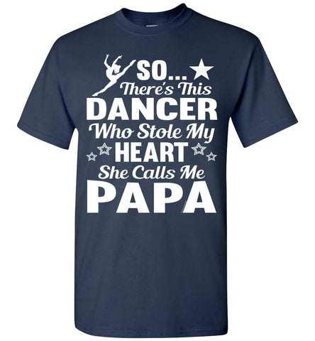Dance Papa T Shirt | So There's This Dancer Who Stole My Heart She Calls Me Papa navy
