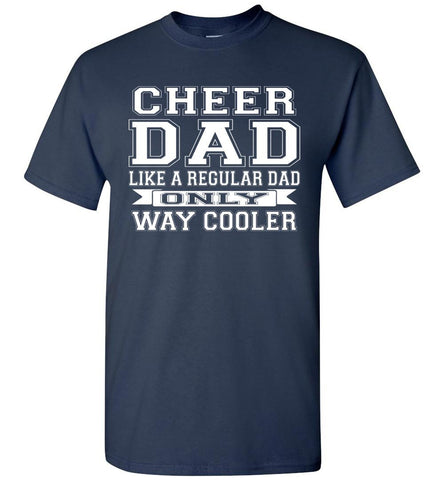 Image of Cheer Dad Like A Regular Dad Only Way Cooler Cheer Dad T Shirt navy