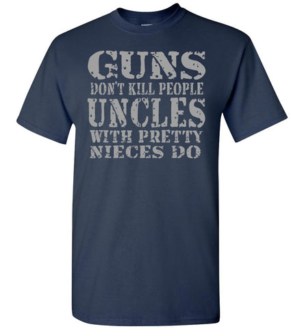 Image of Guns Don't Kill People Uncles With Pretty Nieces Do Funny Uncle Shirt navy