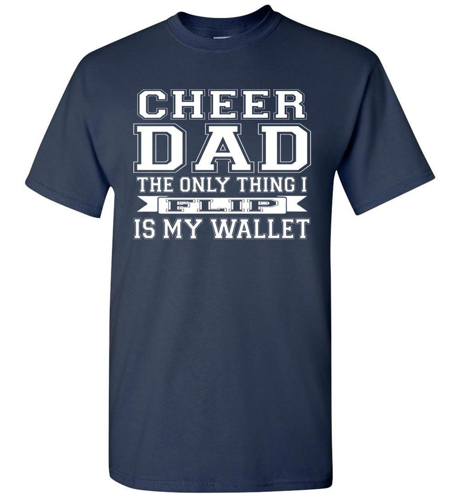 The Only Thing I Flip Is My Wallet Cheer Dad Shirts navy