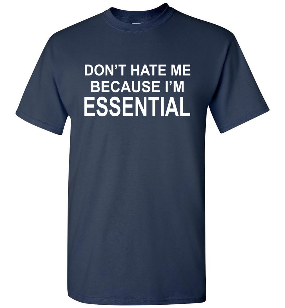 Don't Hate Me Because I'm Essential Worker Tshirt navy