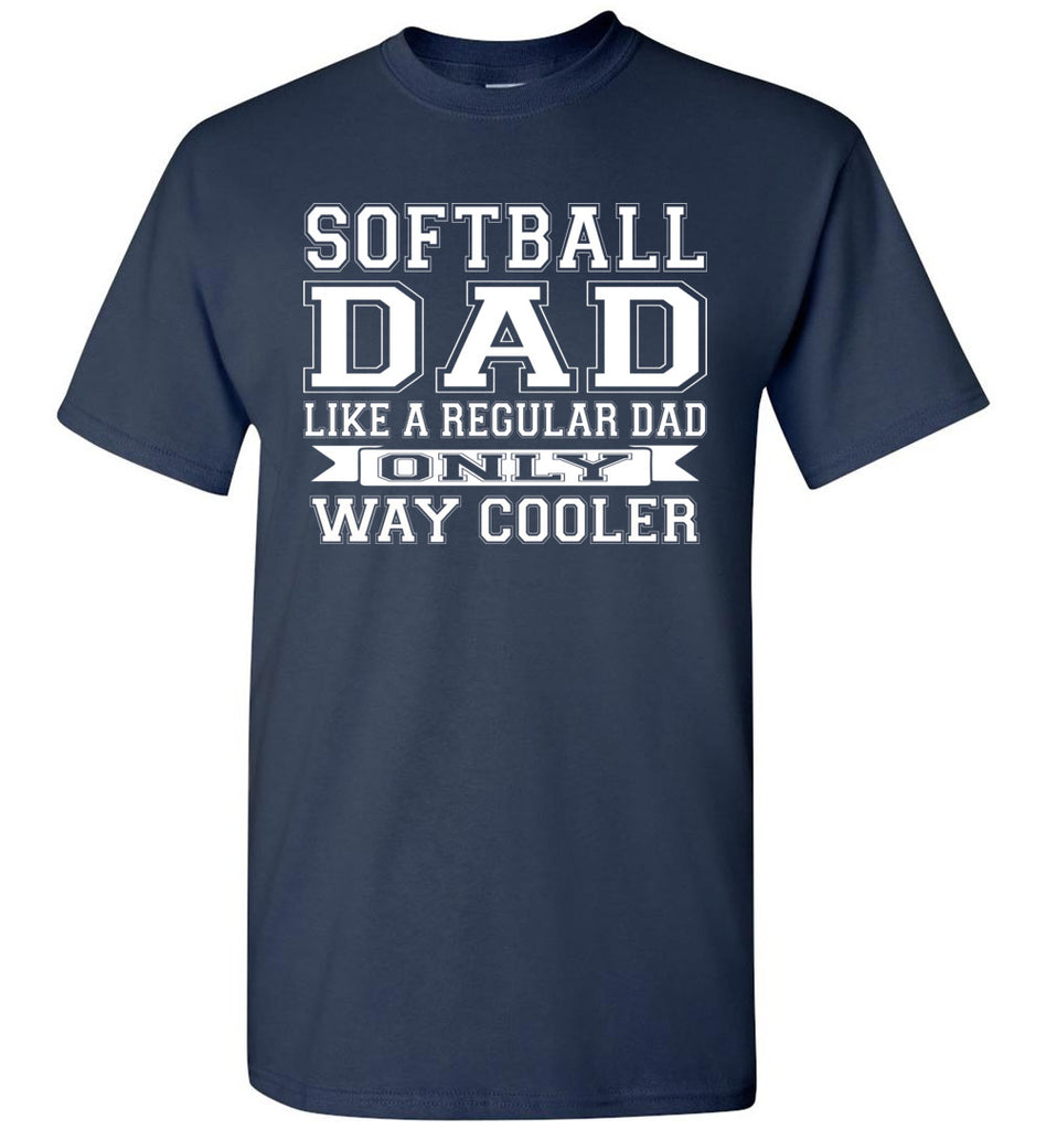Softball Dad Like A Regular Dad Only Way Cooler Softball Dad Shirts navy