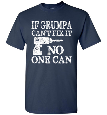 If Grumpa Can't Fix It No One Can Funny Grandpa Shirts navy