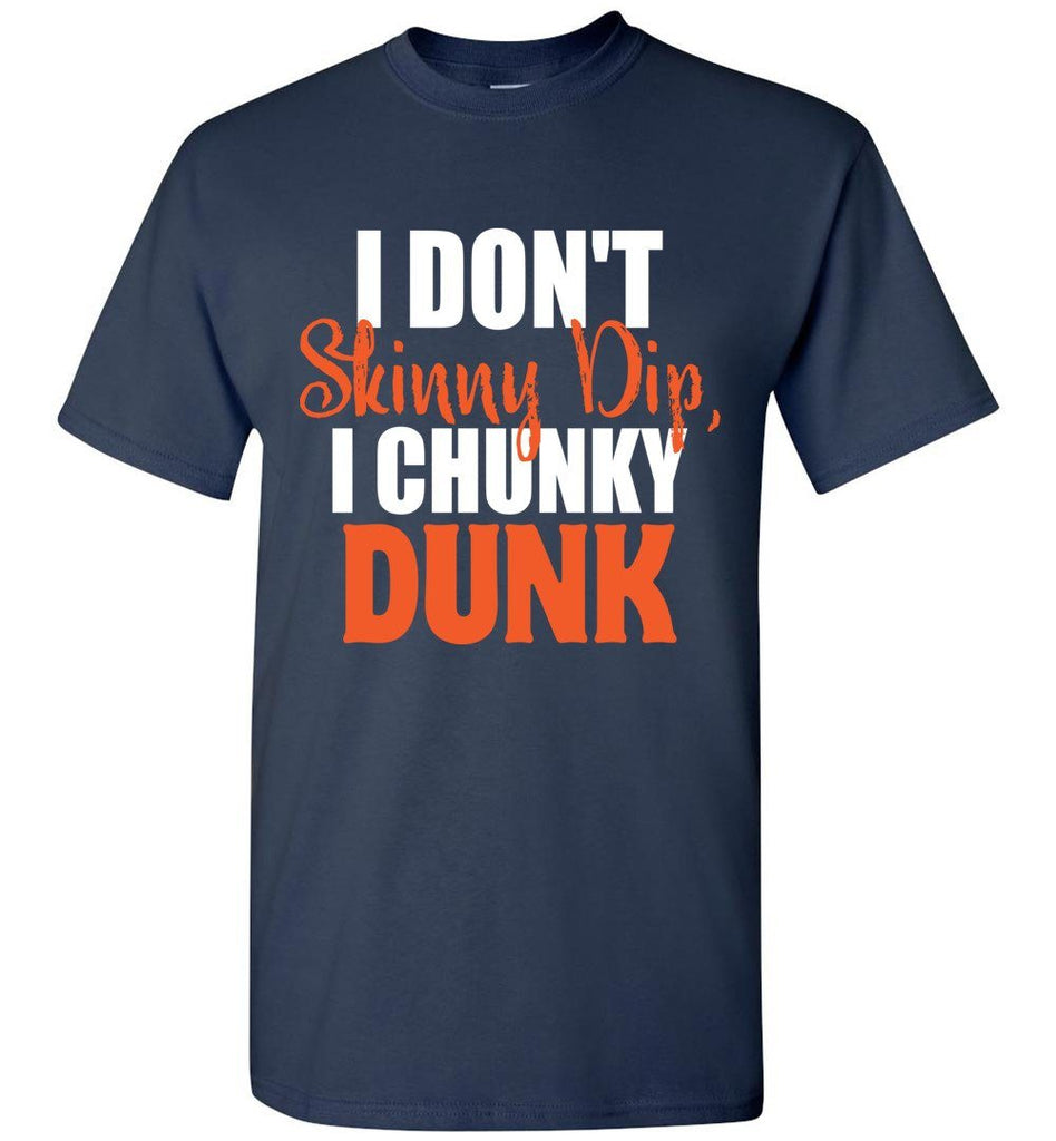 I Don't Skinny Dip I Chunky Dunk Funny Swimming Shirts navy