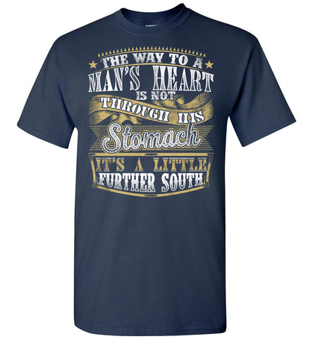 Image of The Way To A Mans Heart A Little Further South Funny Shirts For Men navy