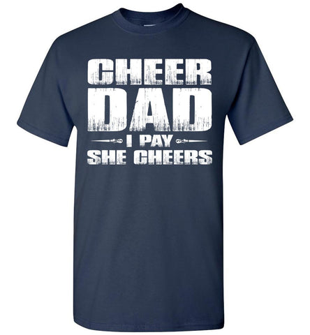 I Pay She Cheers Cheer Dad Shirts navy