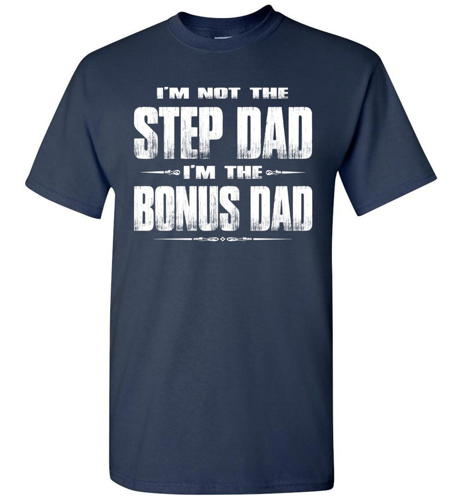 I'm Not The Step Dad I'm The Bonus Dad Step Dad T Shirts navy