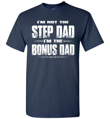 Image of I'm Not The Step Dad I'm The Bonus Dad Step Dad T Shirts navy