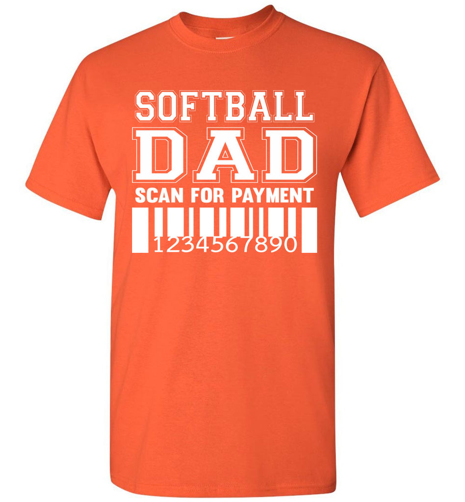 Softball Dad Scan For Payment Funny Softball Dad Shirts orange
