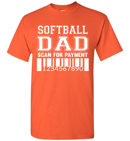 Image of Softball Dad Scan For Payment Funny Softball Dad Shirts orange