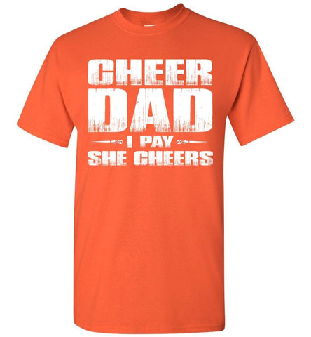 I Pay She Cheers Cheer Dad Shirts orange