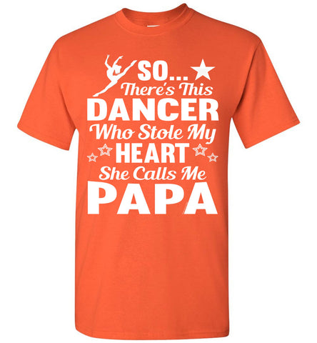 Image of Dance Papa T Shirt | So There's This Dancer Who Stole My Heart She Calls Me Papa orange