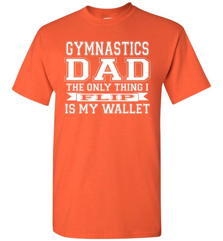 Image of Gymnastics Dad The Only Thing I Flip Is My Wallet Funny Gymnastics Dad Shirts orange