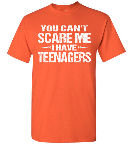 You Can't Scare Me I Have Teenagers Funny Shirts For Parents orange