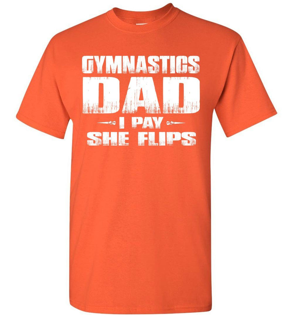 Gymnastics Dad Shirt I Pay She Flips Funny Gymnastics Dad Shirts orange