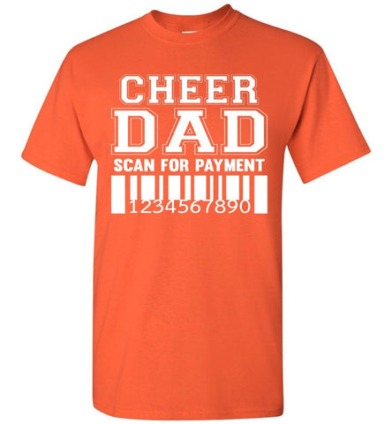 Image of Cheer Dad Scan For Payment Funny Cheer Dad Shirts orange