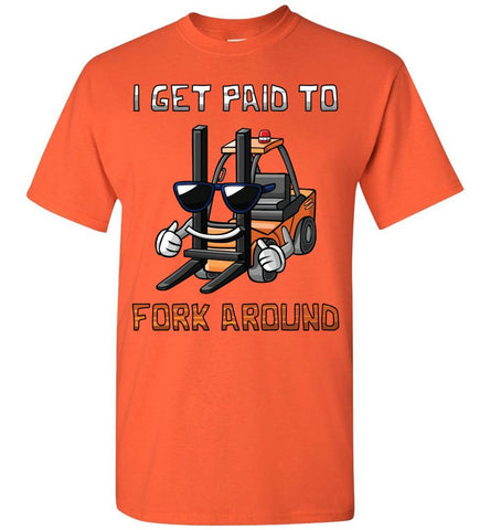 I Get Paid To Fork Around Funny Forklift T Shirts orange