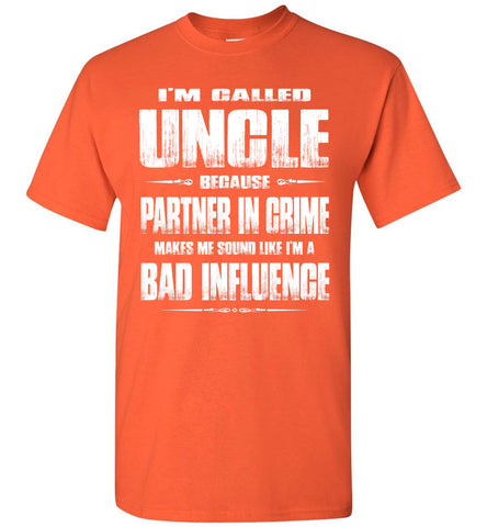 Image of I'm Called Uncle Because Partner In Crime Makes Me Sound Like I'm A Bad Influence Uncle tshirts orange