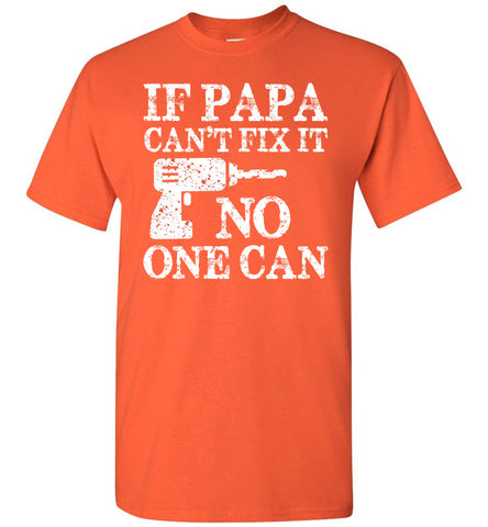 Image of If Papa Can't Fix It No One Can Papa Tshirts orange