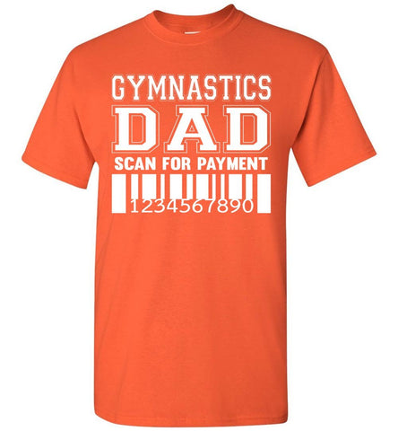 Image of Gymnastics Dad Scan For Payment Funny Gymnastics Dad Shirts orange