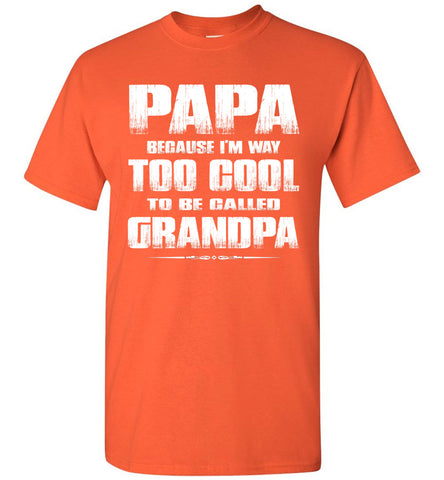 Image of Papa Because I'm Way Too Cool To Be Called Grandpa T Shirt orange