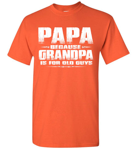 Image of Papa t shirt, Papa Because Grandpa Is For Old Guys orange