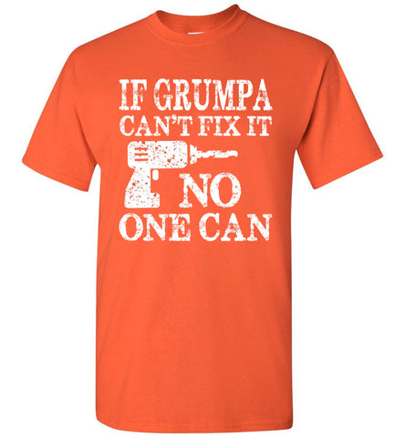 If Grumpa Can't Fix It No One Can Funny Grandpa Shirts orange