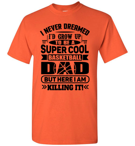 Super Cool Funny Basketball Dad Shirts orange