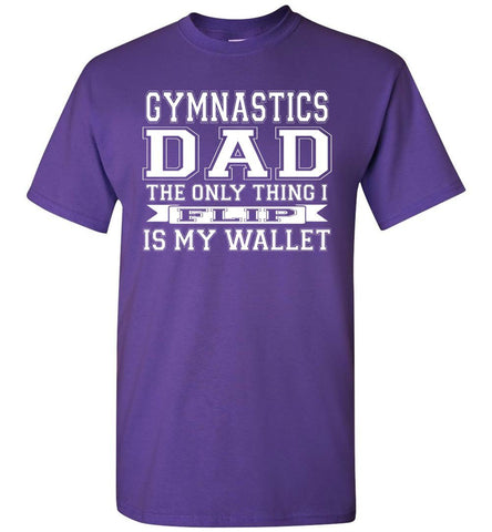 Gymnastics Dad The Only Thing I Flip Is My Wallet Funny Gymnastics Dad Shirts purple