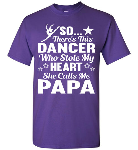 Image of Dance Papa T Shirt | So There's This Dancer Who Stole My Heart She Calls Me Papa purple