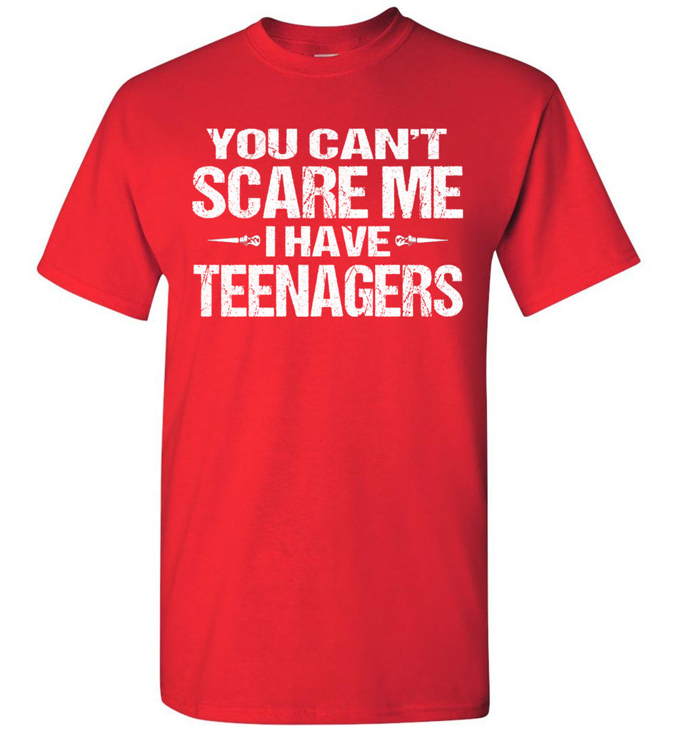 You Can't Scare Me I Have Teenagers Funny Shirts For Parents red
