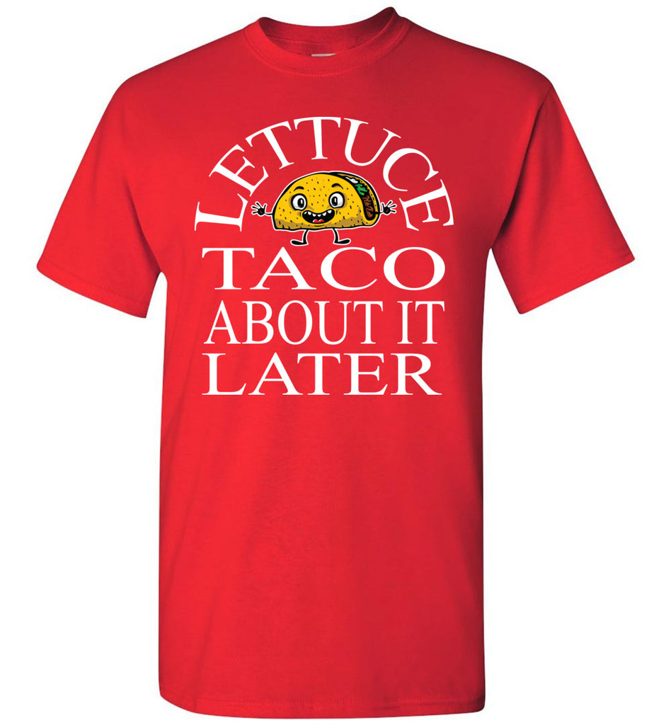 Lettuce Taco About It Later Funny Taco Shirts red