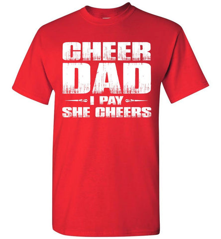 I Pay She Cheers Cheer Dad Shirts red