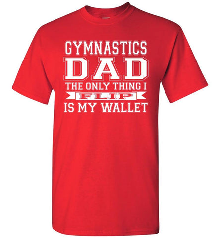 Gymnastics Dad The Only Thing I Flip Is My Wallet Funny Gymnastics Dad Shirts red