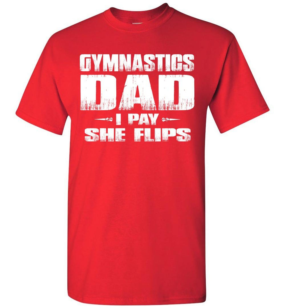 Gymnastics Dad Shirt I Pay She Flips Funny Gymnastics Dad Shirts red