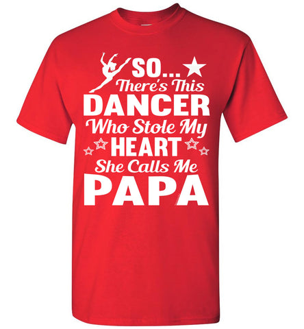 Dance Papa T Shirt | So There's This Dancer Who Stole My Heart She Calls Me Papa red