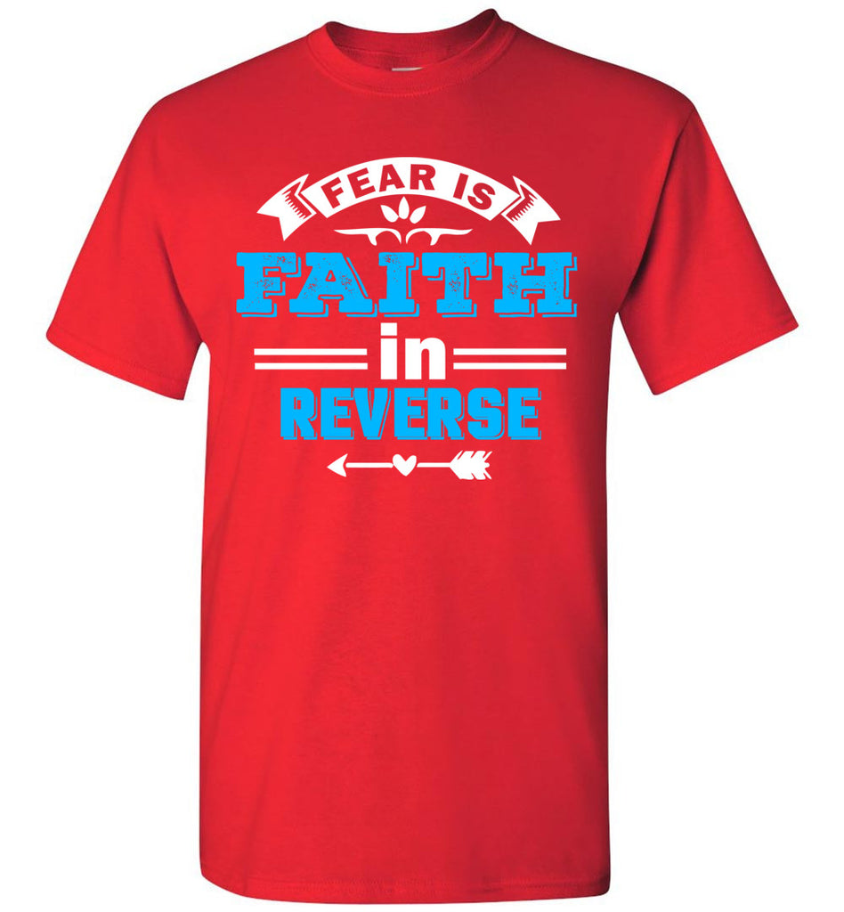 Fear Is Faith In Reverse Faith T Shirts unisex red