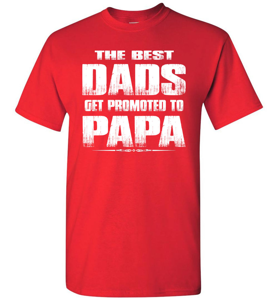 The Best Dads Get Promoted To Papa Tshirt red