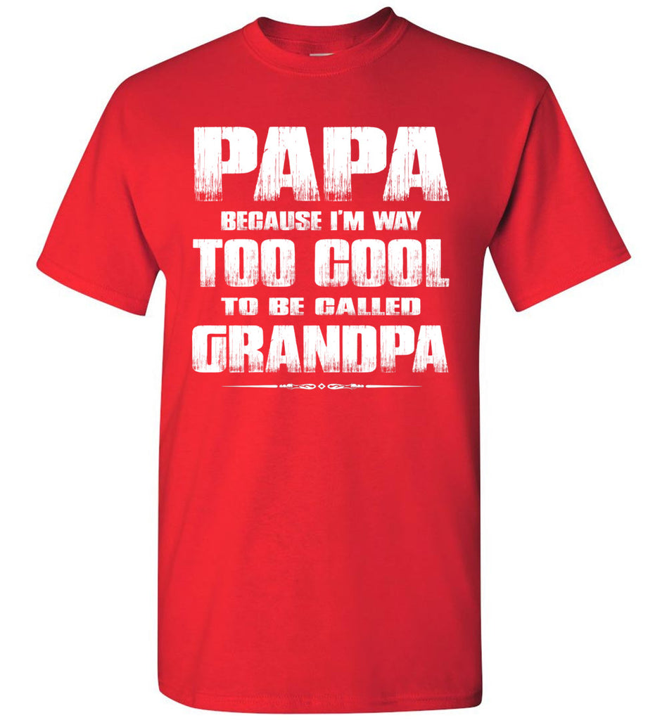 Papa Because I'm Way Too Cool To Be Called Grandpa T Shirt red