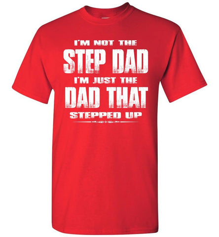 Image of I'm Not The Step Dad I'm Just The Dad That Stepped Up Step Dad T Shirts gr