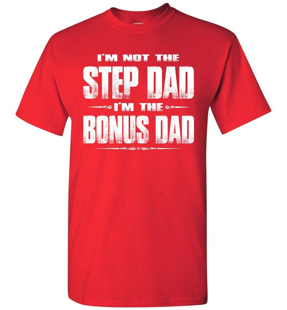 I'm Not The Step Dad I'm The Bonus Dad Step Dad T Shirts red