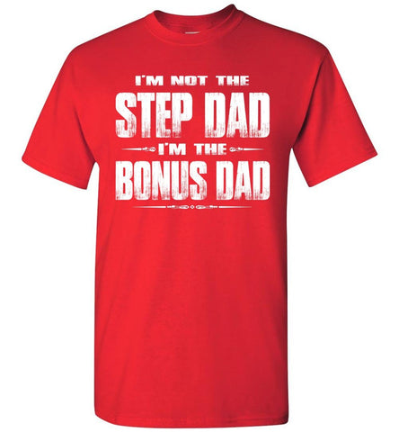 Image of I'm Not The Step Dad I'm The Bonus Dad Step Dad T Shirts red